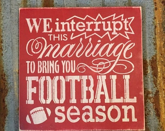 We interrupt this marriage for football season 12x12 - Handmade Wood Sign