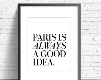 Large French poster! Paris Is Always A Good Idea - 16x20 inches on A2, French Quote (in black and white)