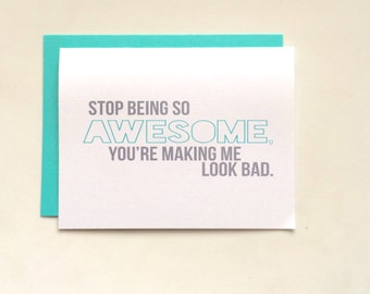 Stop Being So Awesome Card- You're Making Me Look Bad Card- Funny Card- Sassy Thank You Card- Greeting Card