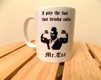 """Mr. T Inspired 11 Ounce Coffee """"I Pity The Fool Who Drinks Coffee"""""""