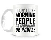 Funny Coffee Mug - 11oz Tea Cup - I Don't Like Morning People Statement Mug, Message Mug, I Hate Morning Coffee Mug, Funny Quote