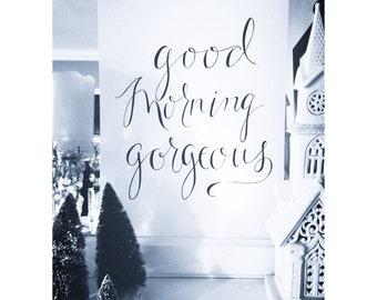 Good Morning Gorgeous - 11x14 Print