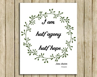 printable wall art Jane Austen quote I am half agony instant download 8 x 10 literary typography print book lover home decor