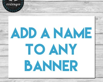 Add Name To Any Banner (Digital File)