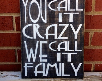 "HAND PAINTED Wooden Wall Art Sign ""You Call It Crazy We Call It Family"" DISTRESSED wall decor"