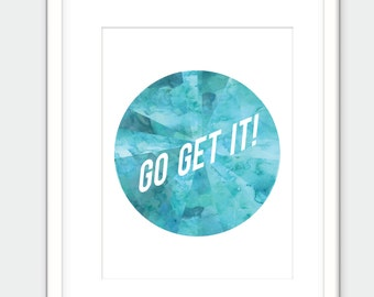 Go Get It! Motivational quote art print. Watercolor crystal art.
