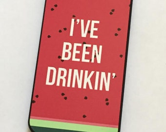 I've Been Drinkin Watermelon Phone Case for the iPhone and Galaxy