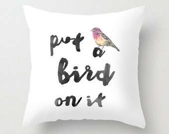 Pillow Put a Bird on It Throw Pillow Cushion Insert Included Square Pillow Cover Portlandia Quote Funny Home Decor
