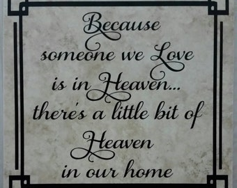 Because someone we love is in Heaven, there's a little bit of Heaven in our home,12x12 tile.