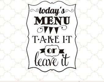 SVG Today's Menu...take it or leave it / digital download kitchen design