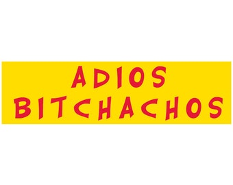 Adios Bi*tchachos Decal Vinyl or Magnet Bumper Sticker