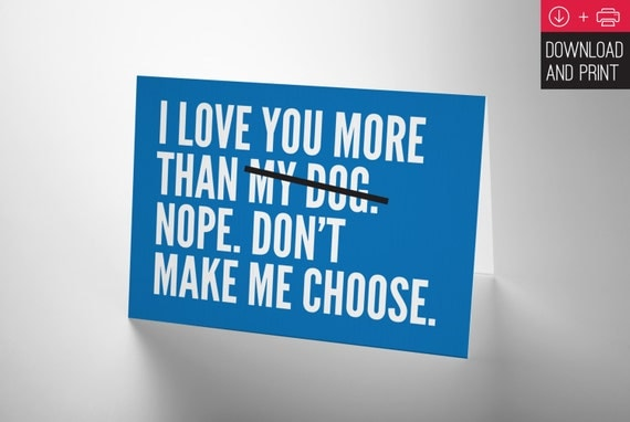 I Love you More than My Dog. Nope. Don't make me choose - Valentine's Day Card