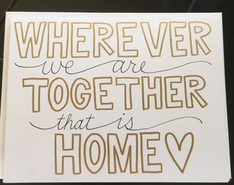 Wherever We Are Together, That is Home Greeting Card Original