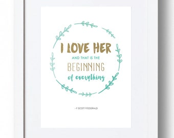 "The Great Gatsby Print ""I love her and that is the beginning of everything."" *INSTANT DOWNLOAD*"