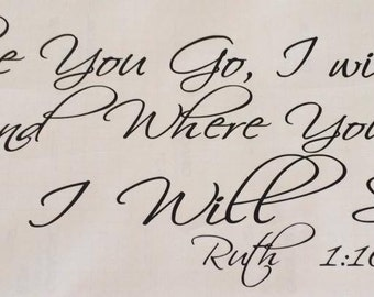 Where you go, I will go  Where you stay I will stay - vinyl wall decal