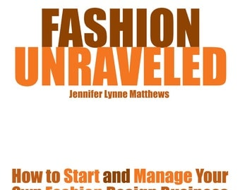 Fashion Unraveled - How to Start and Manage Your Own Fashion Design Business (FP002)