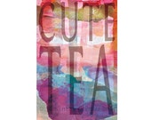 Cute Tea (Cutie) 11x17 Archival Art Print Inspiration Poster