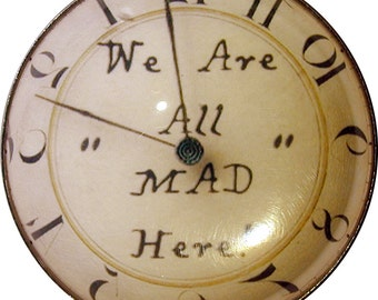 Alice in Wonderland We are all Mad Here Crystal Dome Button 1 and 3/8 inch Diameter
