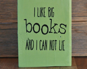 I Love Big Books And I Can Not Lie Wood Sign