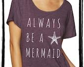 Always Be a Mermaid Dolman Tee Loose Slouchy Heathered tshirt shirt