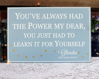 You've Always Had the Power My Dear - Glinda Quote - Sign Wood - Good Witch - Wizard of Oz Quote - Signs with Sayings - Wizard of Oz Decor
