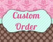 CUSTOM ORDER for Jenny