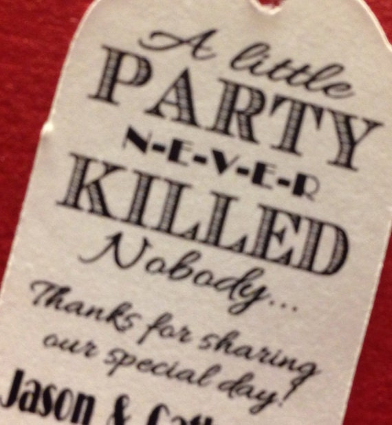 A Little Party never Killed Nobody Great Gatsby 1920s choose your quantity LARGE TAG