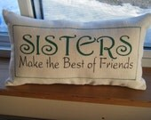 Sisters Make the best of friends ....... Pillow .......