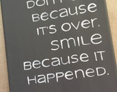 Don't Cry because It's Over....Smile because it Happened Hand painted sign