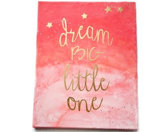 Dream Big Little One, Nursery Art, Coral Ombre Gold, Nursery Canvas Painting, 11 x 14, Original Painting
