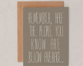 remember half the people you know are below average // humor // greeting card // skel // skel design // skel & co