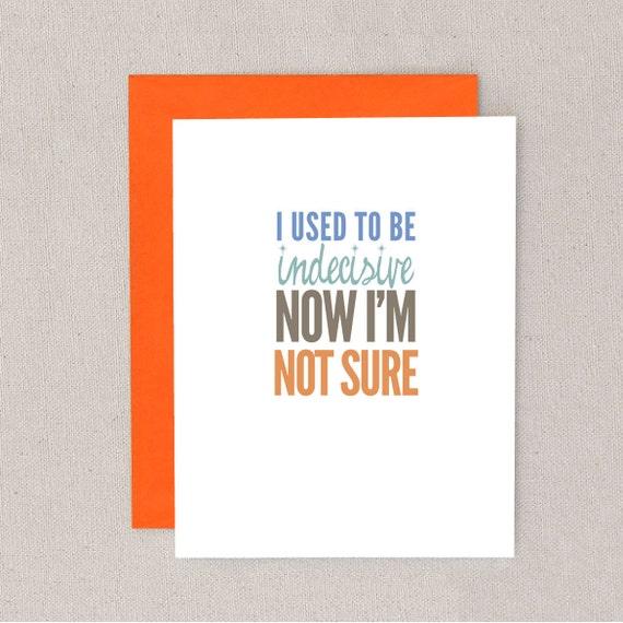 i used to be indecisive now i'm not sure // greeting card // skel // skel design // skel & co