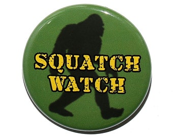 Squatch Watch - Pinback Button Badge 1 1/2 inch 1.5 - Flatback Magnet or Keychain