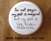 "my pet is frickin MAGICAL - 1.25"" pinback button badge - refrigerator fridge magnet - funny button pet puppy kitty cat dog magic funny gift"