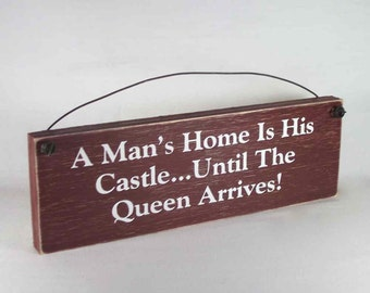 Sign - A man's home is his castle... Until the Queen arrives! Funny Marriage Sign