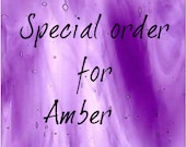 Special order for Amber.  Thank you!