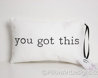 Pillows with Sayings You Got This Decorative Pillow with Words Black and White 8 X 12 Made in Canada