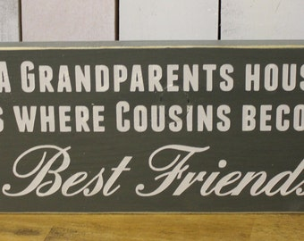 A Grandparents House is where/Cousins Become Best Friends/Mother's Day/Wood Sign/Grandparent sign/Gift Sign/Shelf Sitter