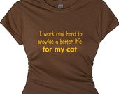 I Work Real Hard To Provide A Good Life for My Cat Humorous t-shirt for a pet lover gift, Women's Ladies Pet Apparel Clothes Message