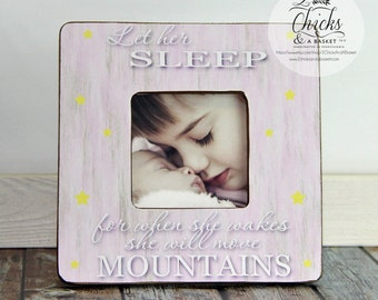 Let Her Sleep For When She Wakes She Will Move Mountains Picture Frame, Handcrafted Picture Frame, Baby Shower Gift, Nursery Picture Frame