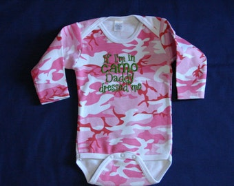Infant Bodysuit  Pink Camo Bodysuit   If I'm In Camo Daddy Dressed Me  Embroidery