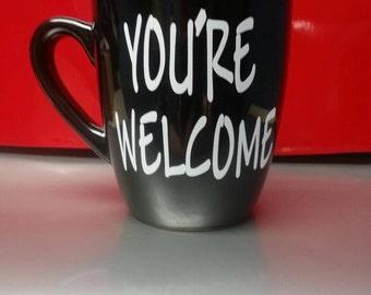 You're Welcome Funny Coffee or Tea Mug