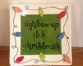 Ceramic Christmas Platter, Lighten Up It's Christmas, In Stock  *REDUCED*