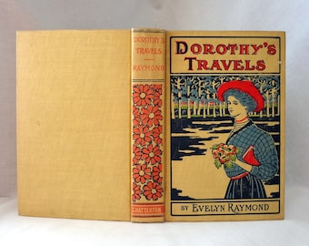 1908 Vintage Book DOROTHY'S TRAVELS Evelyn Raymond Buckram Hardcover Dust Jacket Illustrated Decorative Library Young Adult Gold Color Old