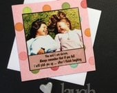 Sister Card - You and I are sisters. Always remember that if you fall I will pick you up … after I finish laughing
