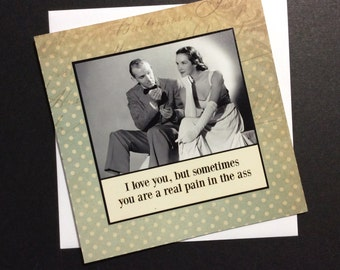 Love / Anniversary / Valentine / Birthday Card - I love you, but sometimes you are a real pain in the *ss