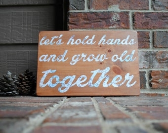 let's hold hands and grow old together Reclaimed Wood Sign