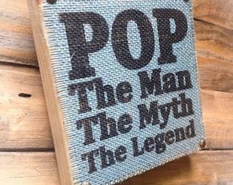 POP The Man The Myth The Legend Sign , Burlap Sign , Wood Block Sign ,Plaque