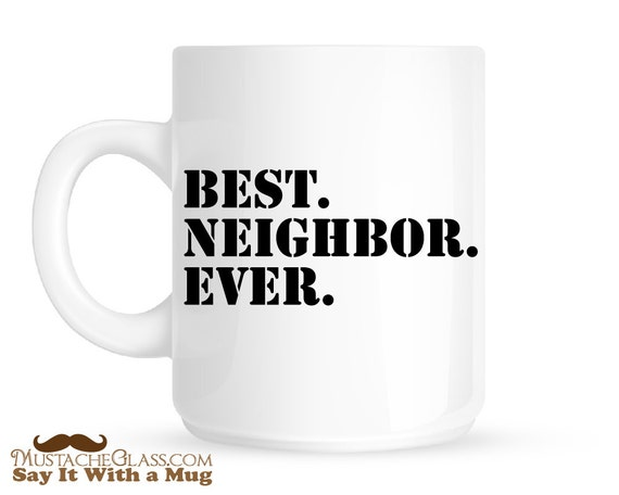 Best Neighbor Ever Coffee Mug