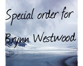 Special Order for Brynn Westwood